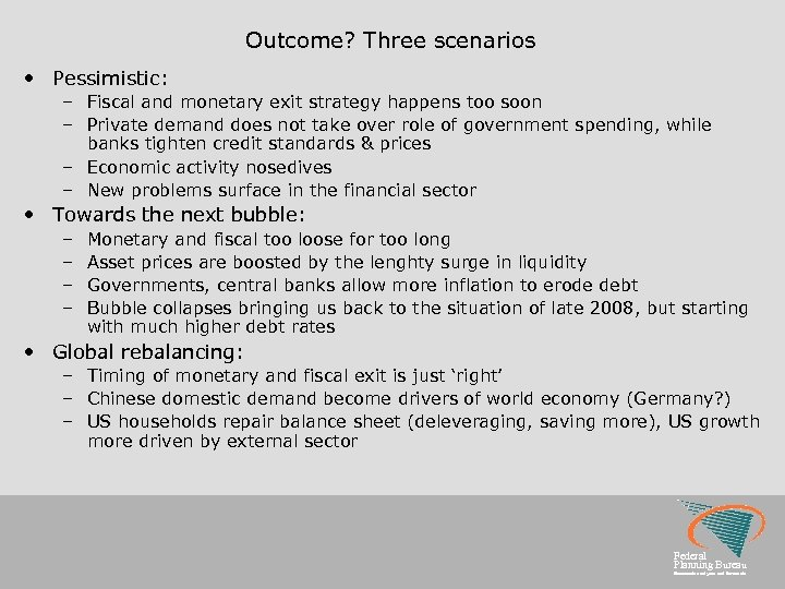 Outcome? Three scenarios • Pessimistic: – Fiscal and monetary exit strategy happens too soon