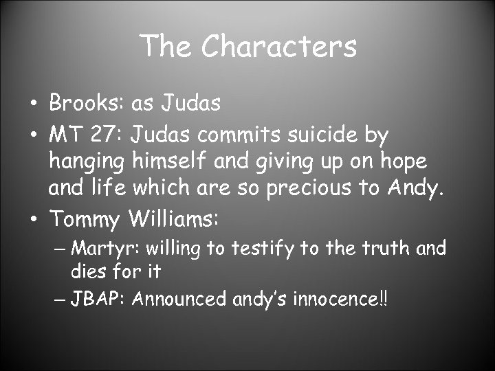 The Characters • Brooks: as Judas • MT 27: Judas commits suicide by hanging