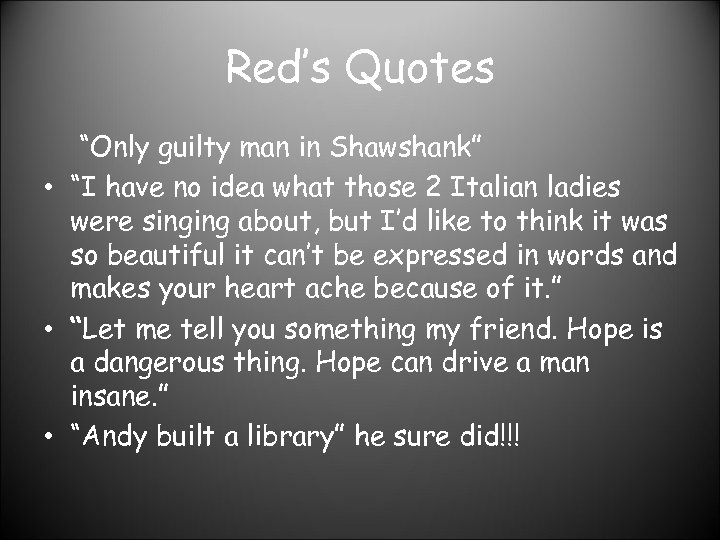 """Red's Quotes """"Only guilty man in Shawshank"""" • """"I have no idea what those"""