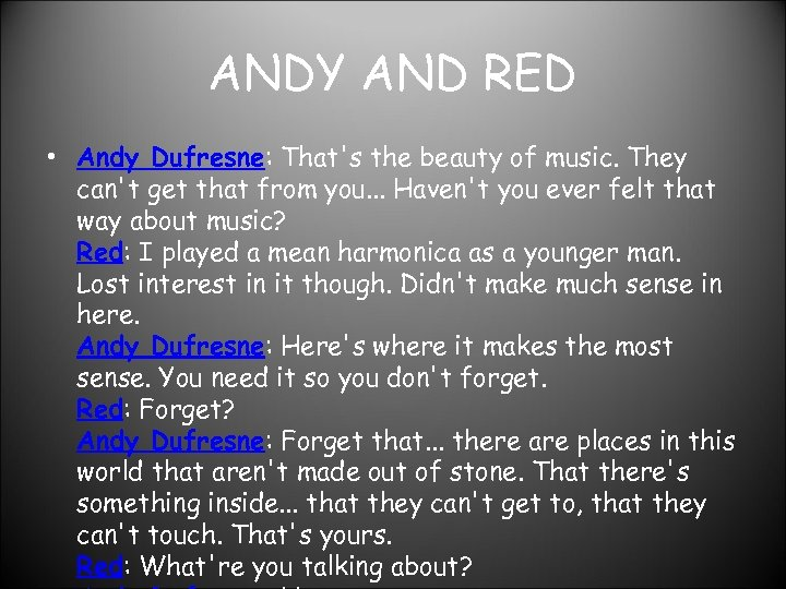 ANDY AND RED • Andy Dufresne: That's the beauty of music. They can't get