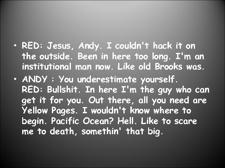 • RED: Jesus, Andy. I couldn't hack it on the outside. Been in