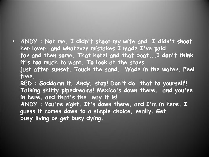 • ANDY : Not me. I didn't shoot my wife and I didn't