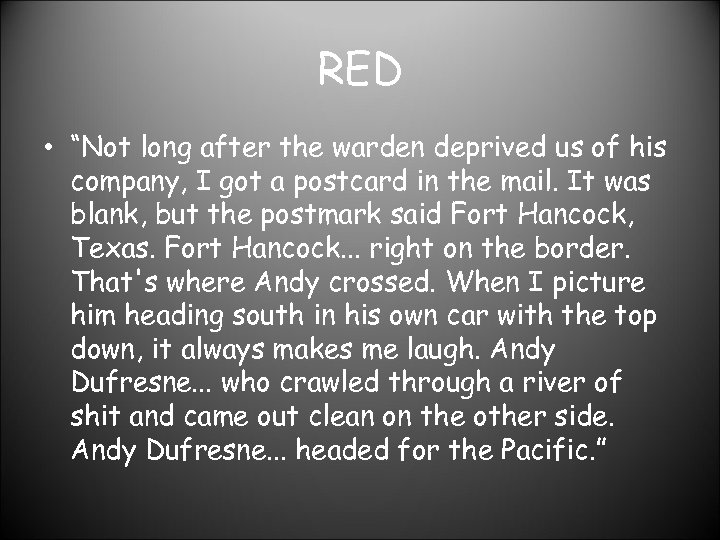 """RED • """"Not long after the warden deprived us of his company, I got"""