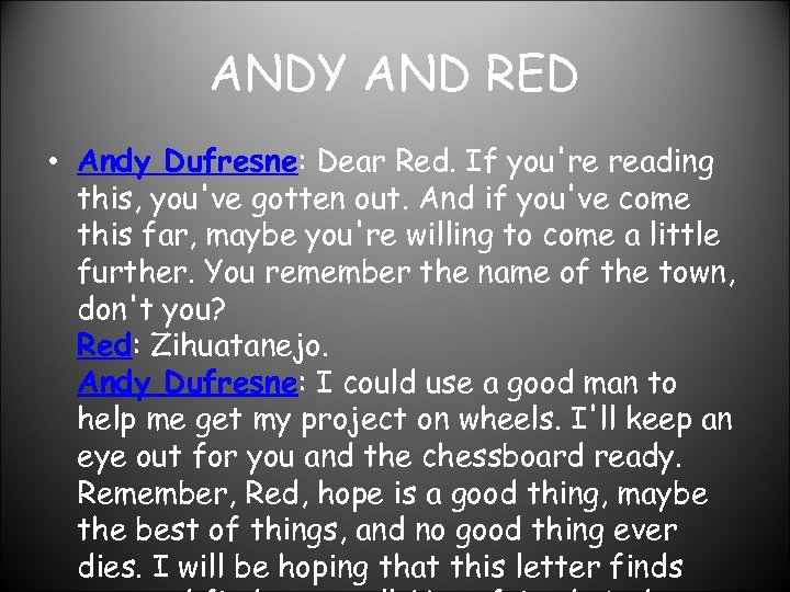 ANDY AND RED • Andy Dufresne: Dear Red. If you're reading this, you've gotten