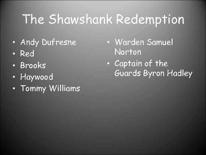 The Shawshank Redemption • • • Andy Dufresne Red Brooks Haywood Tommy Williams •