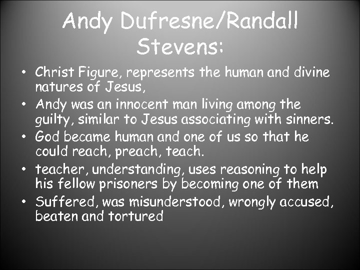 Andy Dufresne/Randall Stevens: • Christ Figure, represents the human and divine natures of Jesus,