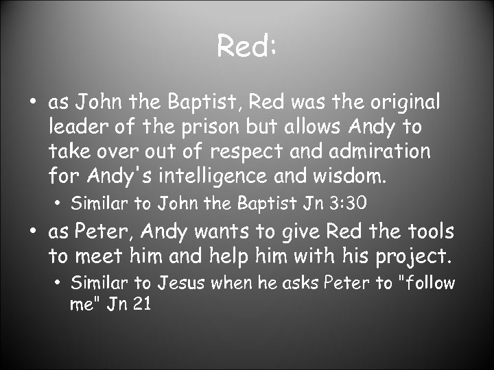 Red: • as John the Baptist, Red was the original leader of the prison