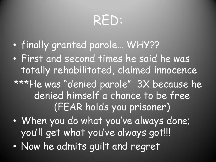 RED: • finally granted parole… WHY? ? • First and second times he said