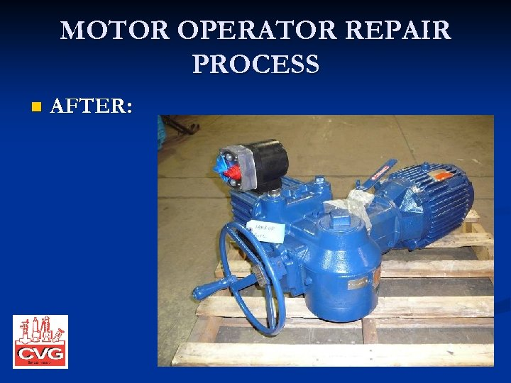 MOTOR OPERATOR REPAIR PROCESS n AFTER: