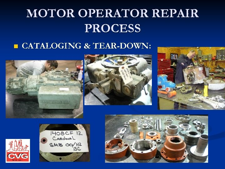 MOTOR OPERATOR REPAIR PROCESS n CATALOGING & TEAR-DOWN: