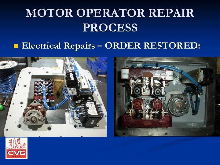 MOTOR OPERATOR REPAIR PROCESS n Electrical Repairs – ORDER RESTORED: