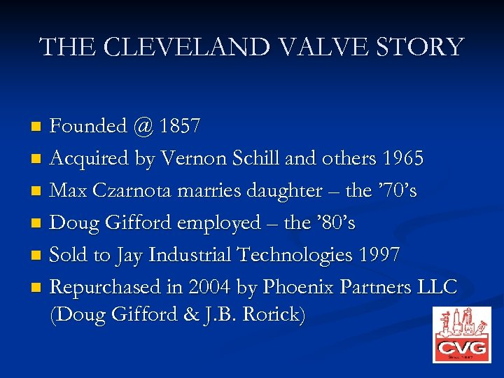 THE CLEVELAND VALVE STORY Founded @ 1857 n Acquired by Vernon Schill and others