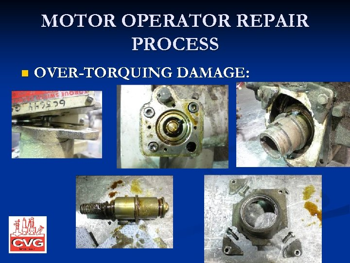 MOTOR OPERATOR REPAIR PROCESS n OVER-TORQUING DAMAGE: