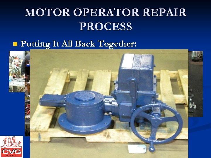 MOTOR OPERATOR REPAIR PROCESS n Putting It All Back Together:
