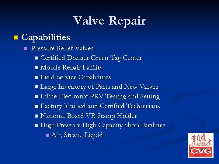 Valve Repair n Capabilities n Pressure Relief Valves n Certified Dresser Green Tag Center