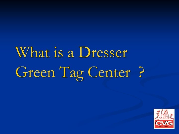 What is a Dresser Green Tag Center ?