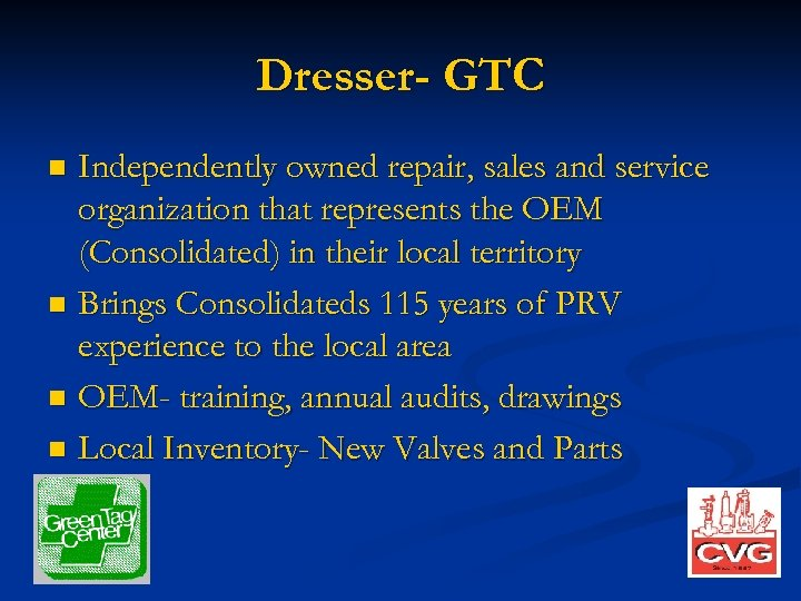 Dresser- GTC Independently owned repair, sales and service organization that represents the OEM (Consolidated)