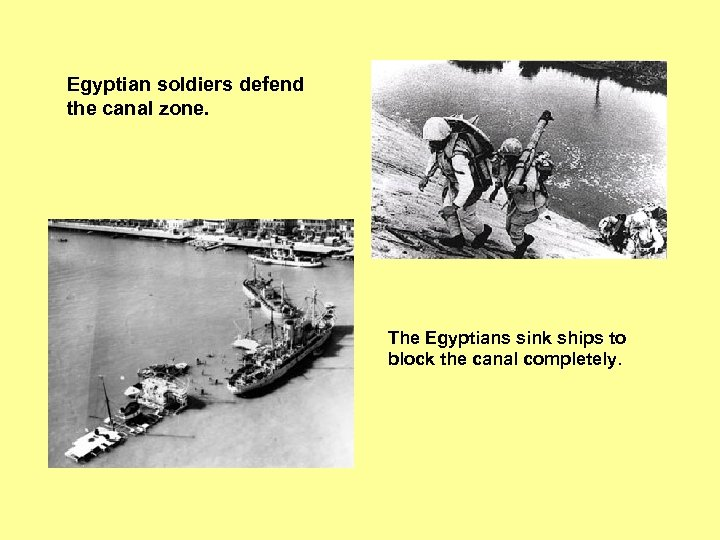 Egyptian soldiers defend the canal zone. The Egyptians sink ships to block the canal