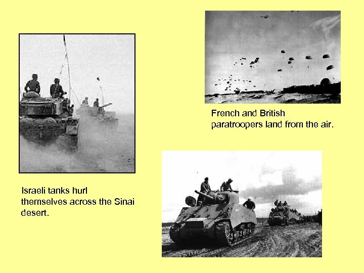 French and British paratroopers land from the air. Israeli tanks hurl themselves across the