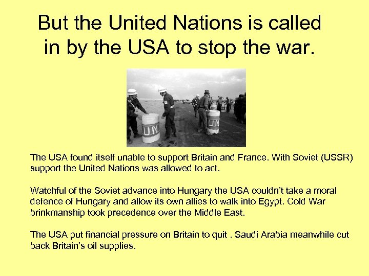 But the United Nations is called in by the USA to stop the war.