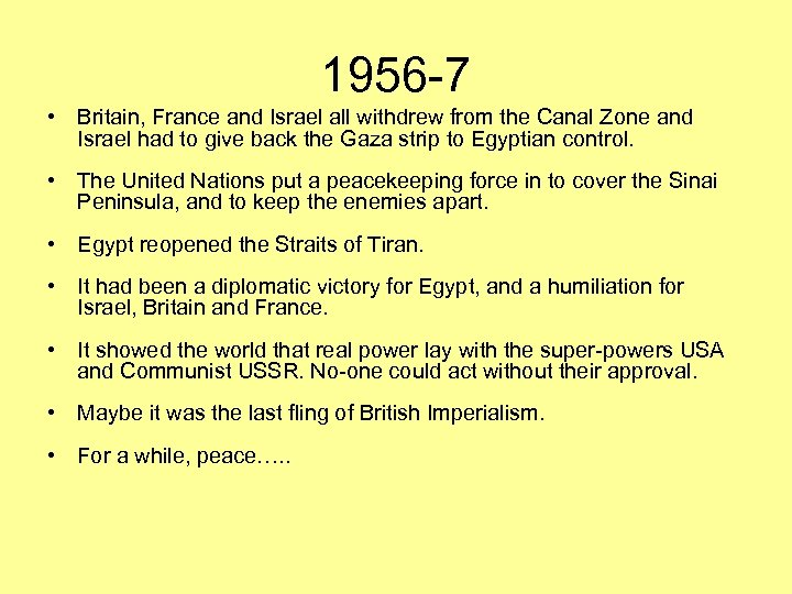 1956 -7 • Britain, France and Israel all withdrew from the Canal Zone and