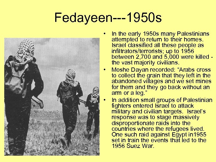 Fedayeen---1950 s • In the early 1950 s many Palestinians attempted to return to