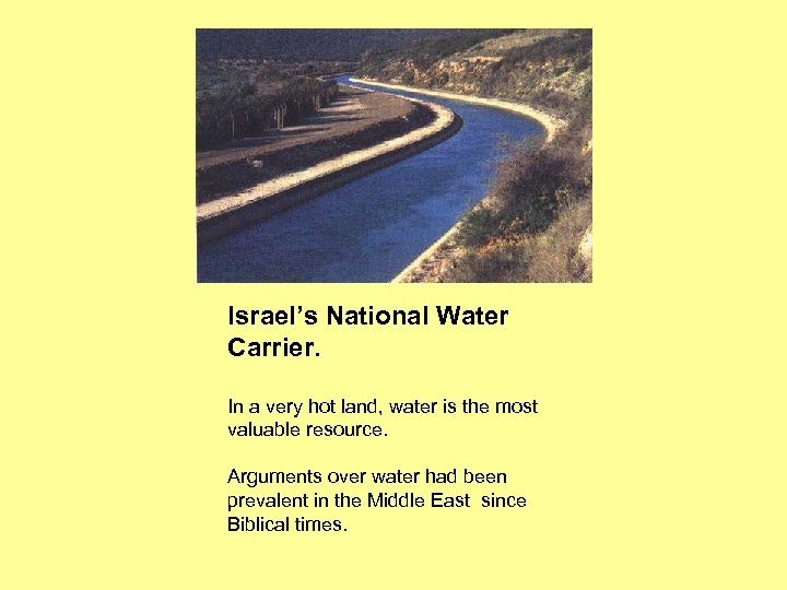 Israel's National Water Carrier. In a very hot land, water is the most valuable