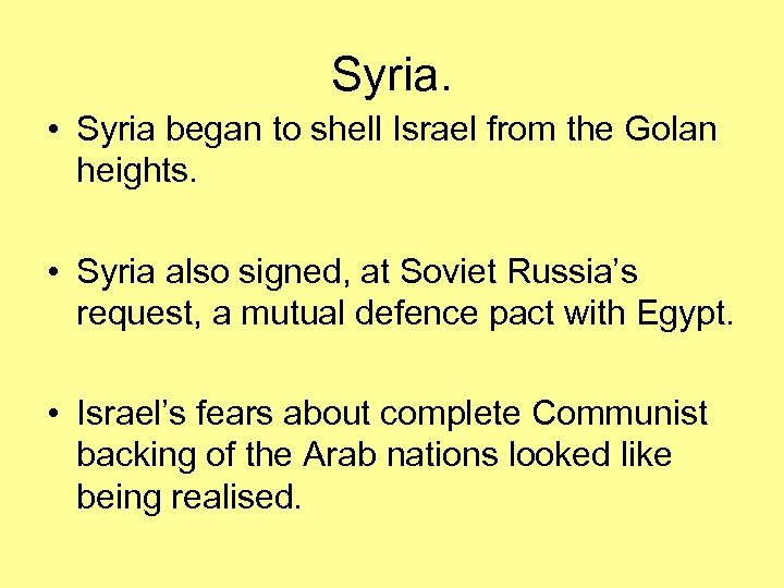 Syria. • Syria began to shell Israel from the Golan heights. • Syria also