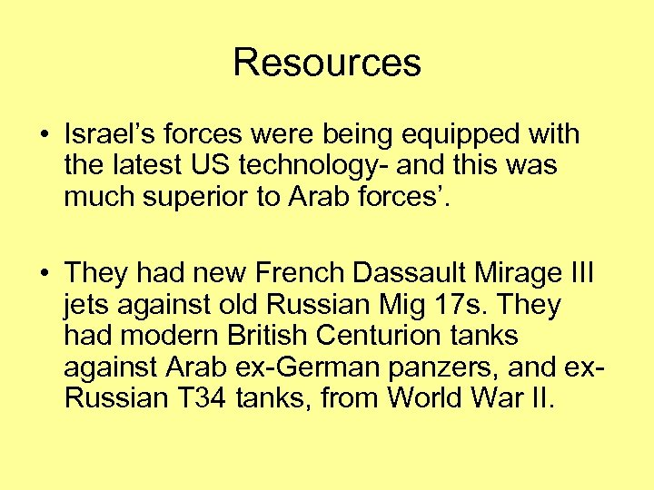 Resources • Israel's forces were being equipped with the latest US technology- and this