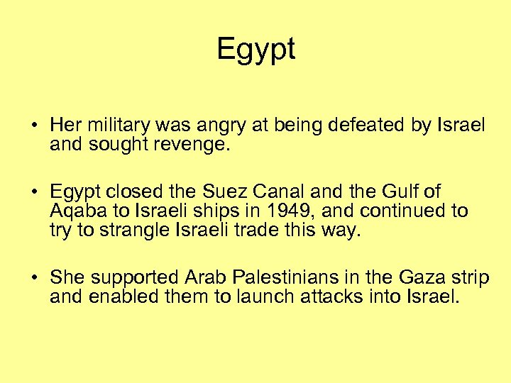 Egypt • Her military was angry at being defeated by Israel and sought revenge.