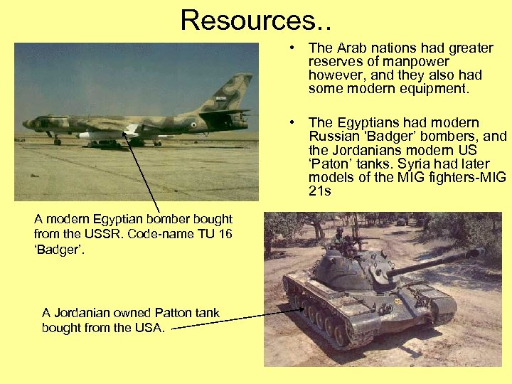 Resources. . • The Arab nations had greater reserves of manpower however, and they