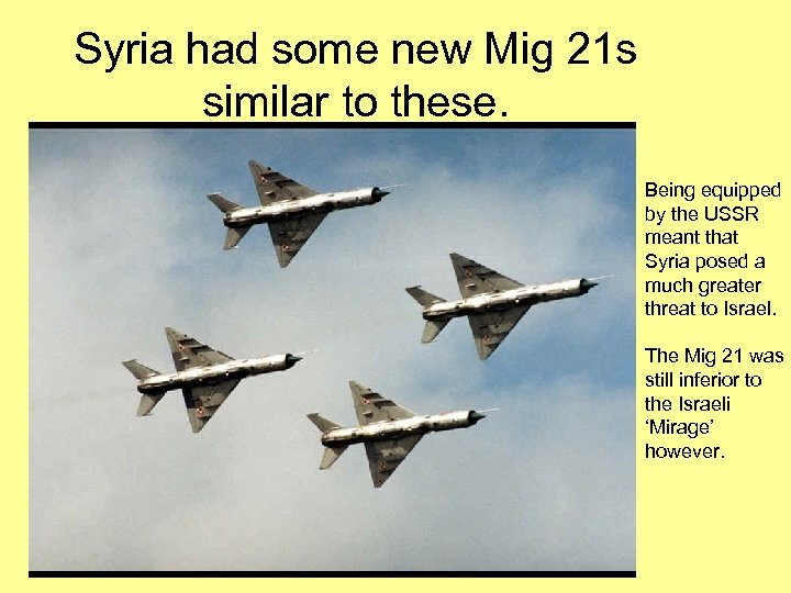 Syria had some new Mig 21 s similar to these. Being equipped by the