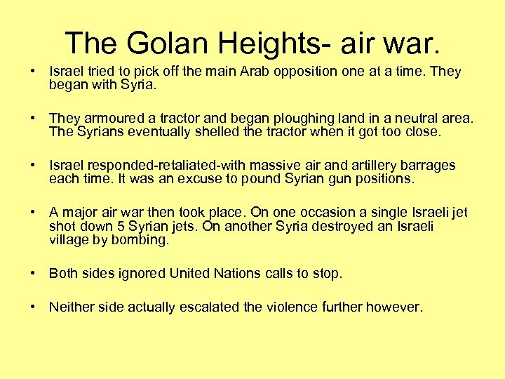 The Golan Heights- air war. • Israel tried to pick off the main Arab