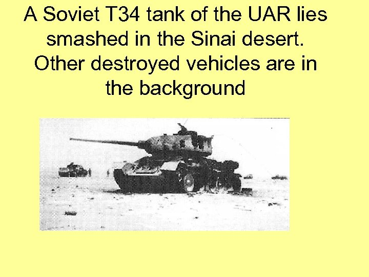 A Soviet T 34 tank of the UAR lies smashed in the Sinai desert.