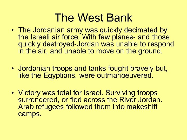 The West Bank • The Jordanian army was quickly decimated by the Israeli air
