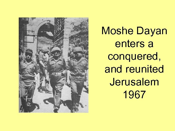 Moshe Dayan enters a conquered, and reunited Jerusalem 1967