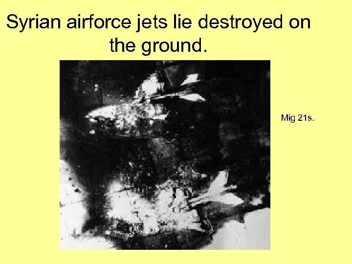 Syrian airforce jets lie destroyed on the ground. Mig 21 s.