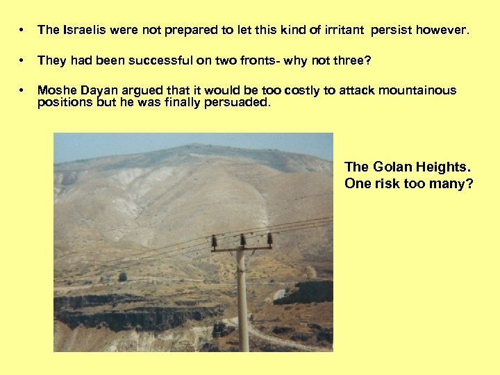 • The Israelis were not prepared to let this kind of irritant persist