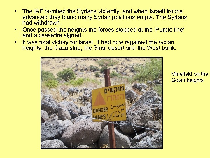 • The IAF bombed the Syrians violently, and when Israeli troops advanced they