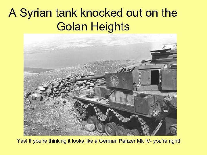 A Syrian tank knocked out on the Golan Heights Yes! If you're thinking it