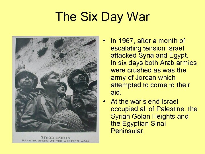 The Six Day War • In 1967, after a month of escalating tension Israel