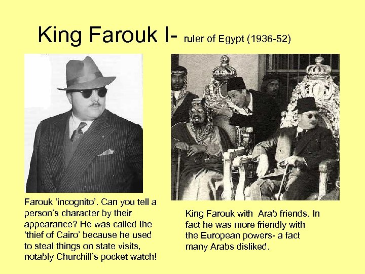 King Farouk I- ruler of Egypt (1936 -52) Farouk 'incognito'. Can you tell a