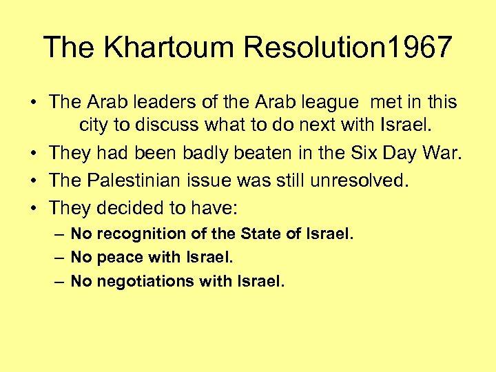 The Khartoum Resolution 1967 • The Arab leaders of the Arab league met in