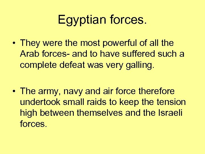 Egyptian forces. • They were the most powerful of all the Arab forces- and
