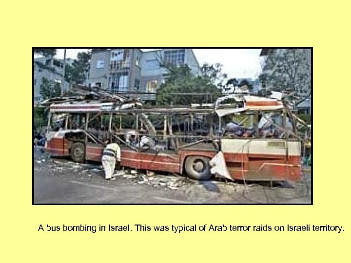 A bus bombing in Israel. This was typical of Arab terror raids on Israeli
