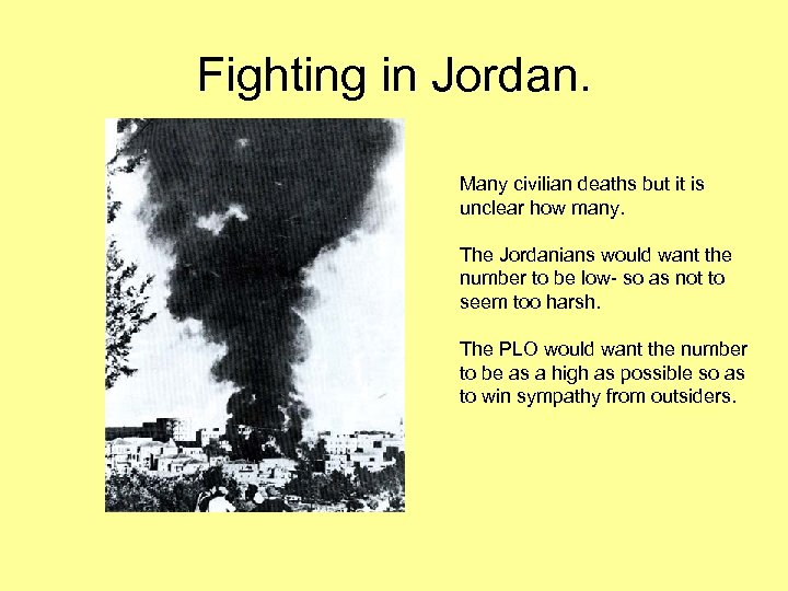 Fighting in Jordan. Many civilian deaths but it is unclear how many. The Jordanians