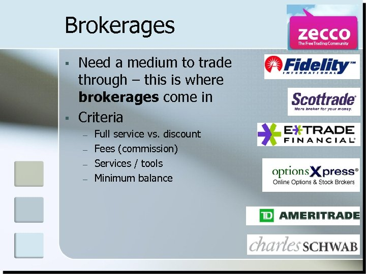 Brokerages § § Need a medium to trade through – this is where brokerages