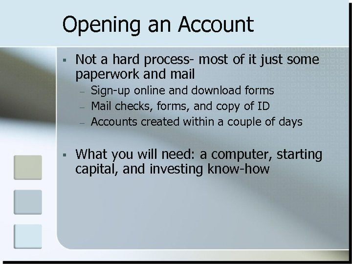Opening an Account § Not a hard process- most of it just some paperwork