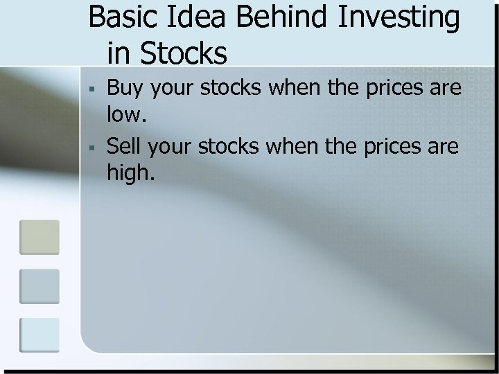 Basic Idea Behind Investing in Stocks § § Buy your stocks when the prices