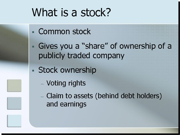 "What is a stock? § Common stock § Gives you a ""share"" of ownership"